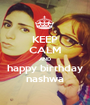 KEEP CALM AND happy birthday nashwa - Personalised Poster A1 size