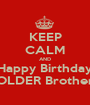 KEEP CALM AND Happy Birthday OLDER Brother - Personalised Poster A1 size