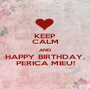 KEEP CALM AND HAPPY BIRTHDAY, PERICA MIEU! - Personalised Poster A1 size