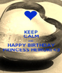 KEEP CALM AND HAPPY BIRTHDAY PRINCESS HEIRUKI <3 - Personalised Poster A1 size