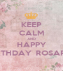 KEEP CALM AND HAPPY BIRTHDAY  ROSARIO - Personalised Poster A1 size