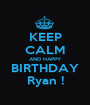 KEEP CALM AND HAPPY BIRTHDAY Ryan ! - Personalised Poster A1 size