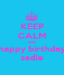 KEEP CALM AND happy birthday sadie - Personalised Poster A1 size