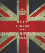 KEEP CALM AND HAPPY BIRTHDAY SALI - Personalised Poster A1 size