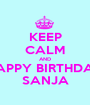 KEEP CALM AND HAPPY BIRTHDAY SANJA - Personalised Poster A1 size