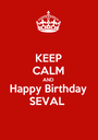 KEEP CALM AND Happy Birthday SEVAL  - Personalised Poster A1 size