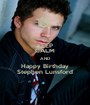 KEEP CALM AND Happy Birthday Stephen Lunsford - Personalised Poster A1 size