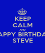 KEEP CALM AND HAPPY BIRTHDAY STEVE - Personalised Poster A1 size