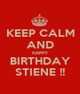KEEP CALM AND HAPPY BIRTHDAY STIENE !! - Personalised Poster A1 size