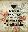 KEEP CALM AND happy birthday Tamillakia  - Personalised Poster A1 size