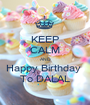 KEEP CALM AND Happy Birthday  To DALAL - Personalised Poster A1 size