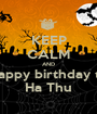 KEEP CALM AND happy birthday to Ha Thu - Personalised Poster A1 size