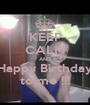 KEEP CALM AND Happy Birthday to me !!! - Personalised Poster A1 size