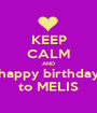 KEEP CALM AND happy birthday to MELIS - Personalised Poster A1 size
