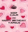 KEEP CALM AND HAPPY BIRTHDAY YAMELIS - Personalised Poster A1 size