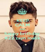 KEEP CALM AND happy brithday  #22 zayn malik - Personalised Poster A1 size