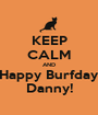 KEEP CALM AND Happy Burfday Danny! - Personalised Poster A1 size