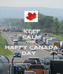 KEEP CALM AND HAPPY CANADA DAY    - Personalised Poster A1 size