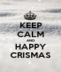 KEEP CALM AND HAPPY CRISMAS - Personalised Poster A1 size