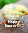 Keep Calm And Happy Easter!!!! 🐥 - Personalised Poster A1 size