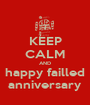 KEEP CALM AND happy failled anniversary - Personalised Poster A1 size