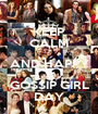KEEP CALM AND HAPPY GOSSIP GIRL DAY - Personalised Poster A1 size