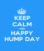 KEEP CALM AND HAPPY HUMP DAY - Personalised Poster A1 size