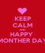 KEEP CALM AND HAPPY  MONTHER DAY - Personalised Poster A1 size