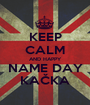 KEEP CALM AND HAPPY NAME DAY KAČKA - Personalised Poster A1 size