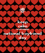 keep calm and happy national boyfriend day - Personalised Poster A1 size