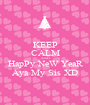 KEEP CALM AND HapPy NeW YeaR Aya My Sis XD - Personalised Poster A1 size