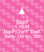 KEEP CALM AND HapPy NeW YeaR EnGy My Sis XD - Personalised Poster A1 size
