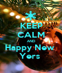 KEEP CALM AND Happy New  Yers  - Personalised Poster A1 size