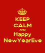 KEEP CALM AND Happy NewYearEve - Personalised Poster A1 size
