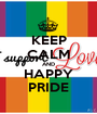 KEEP CALM AND HAPPY PRIDE - Personalised Poster A1 size