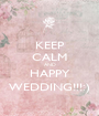 KEEP CALM AND HAPPY WEDDING!!!:) - Personalised Poster A1 size