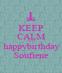 KEEP CALM AND happybirthday Soufiene - Personalised Poster A1 size