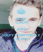 KEEP CALM AND HAPYY BIRTHDAY TO ME ! - Personalised Poster A1 size