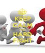 KEEP CALM AND HARD FIGHT - Personalised Poster A1 size