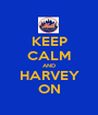 KEEP CALM AND HARVEY ON - Personalised Poster A1 size