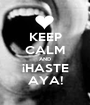 KEEP CALM AND ¡HASTE AYA! - Personalised Poster A1 size