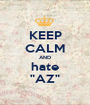 """KEEP CALM AND hate """"AZ"""" - Personalised Poster A1 size"""