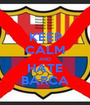 KEEP CALM AND HATE BARCA - Personalised Poster A1 size