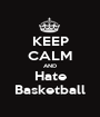 KEEP CALM AND Hate Basketball - Personalised Poster A1 size