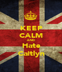 KEEP CALM AND Hate Caitlyn - Personalised Poster A1 size