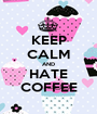KEEP CALM AND HATE COFFEE - Personalised Poster A1 size
