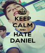 KEEP CALM AND HATE  DANIEL  - Personalised Poster A1 size