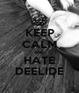 KEEP CALM AND HATE DEELIDE - Personalised Poster A1 size