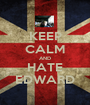 KEEP CALM AND HATE EDWARD - Personalised Poster A1 size