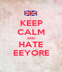 KEEP CALM AND HATE EEYORE - Personalised Poster A1 size